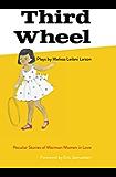Third Wheel: Peculiar Stories of Mormon Women in Love