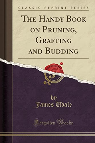 The Handy Book on Pruning; Grafting and Budding (Classic Reprint)