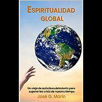 Espiritualidad Global: Un viaje de autodescubrimiento para superar las crisis de nuestro tiempo