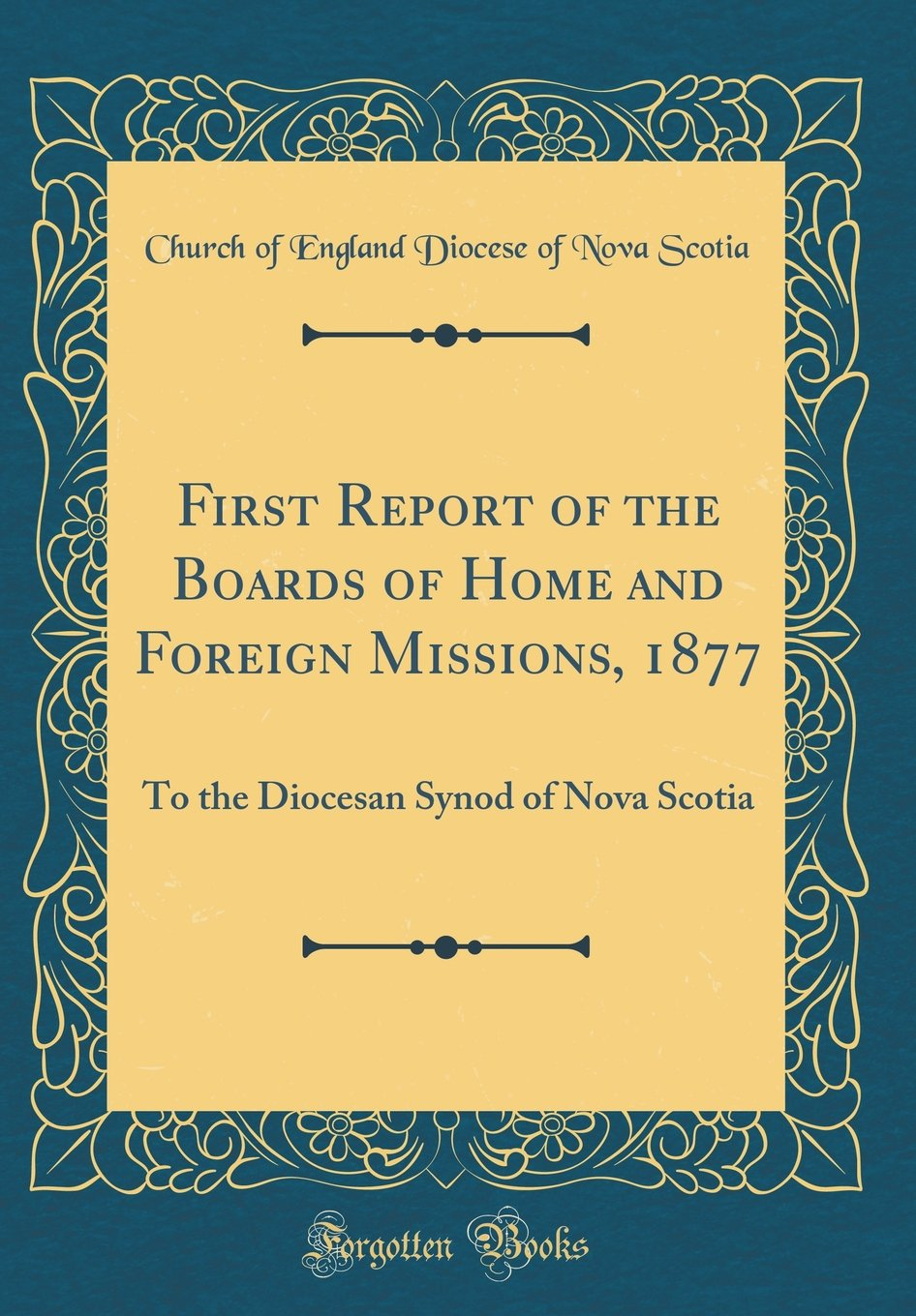 Download First Report of the Boards of Home and Foreign Missions, 1877: To the Diocesan Synod of Nova Scotia (Classic Reprint) pdf epub