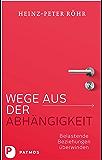 Wege aus der Abhängigkeit: Belastende Beziehungen überwinden (German Edition)