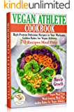 Vegan Athlete Cookbook: High-Protein Delicious Recipes in Your Workouts. Golden Rules for Vegan Athletes & 70 Recipes Meal Prep