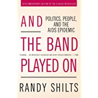 And the Band Played On: Politics, People, and the AIDS Epidemic, 20th-Anniversary Edition