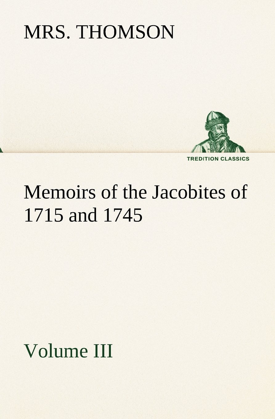 Download Memoirs of the Jacobites of 1715 and 1745 Volume III. (TREDITION CLASSICS) pdf epub