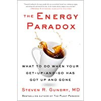 The Energy Paradox: What to Do When Your Get-Up-And-Go Has Got Up and Gone: 6