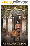 Succumbing to The Centaur King (Adult Fairy Tale Novella)