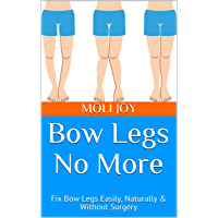 Bow Legs No More: Fix Bow Legs Easily, Naturally & Without Surgery