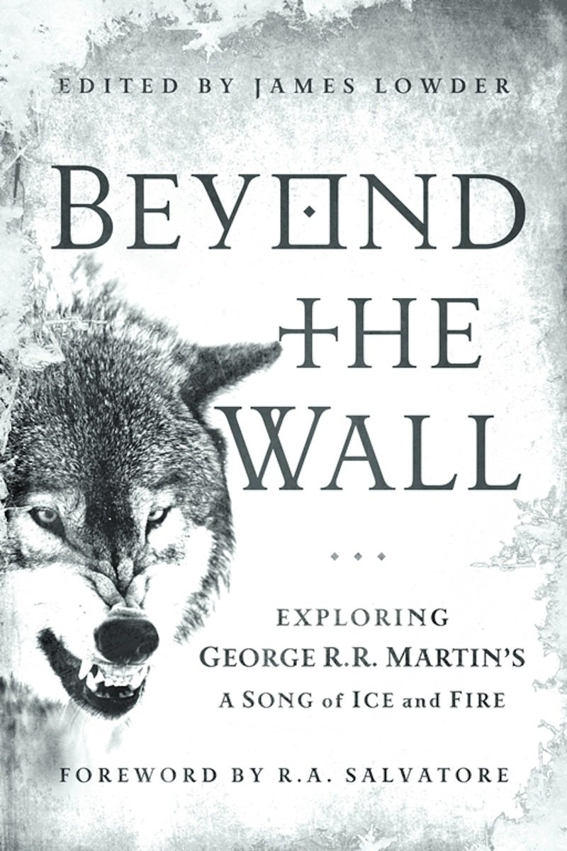 amazon com beyond the wall exploring george r r martin s a amazon com beyond the wall exploring george r r martin s a song of ice and fire from a game of thrones to a dance dragons 8601404441073 james