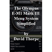 The Olympus E-M1 Mark III Menu System Simplified book cover