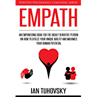 Empath: An Empowering Book for the Highly Sensitive Person on Utilizing Your Unique Ability and Maximizing Your Human Potential (Positive Psychology Coaching Series 12) (English Edition)
