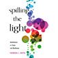 Spilling the Light: Meditations on Hope and Resilience