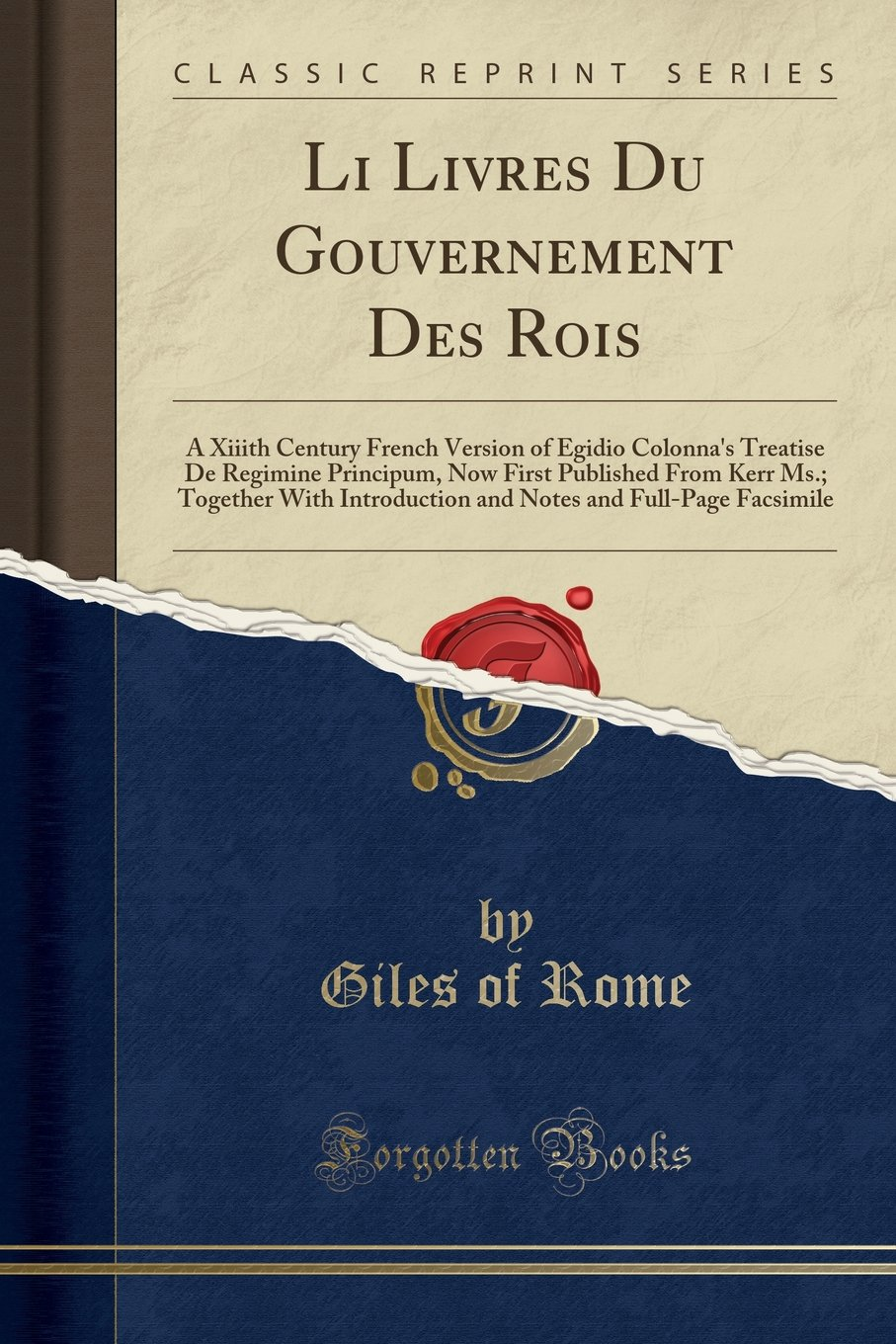 Li Livres Du Gouvernement Des Rois: A Xiiith Century French Version of Egidio Colonna's Treatise De Regimine Principum, Now First Published From Kerr ... and Full-Page Facsimile (Classic Reprint) pdf epub