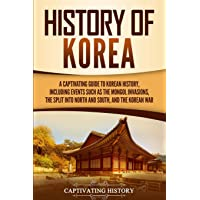 History of Korea: A Captivating Guide to Korean History, Including Events Such as the Mongol Invasions, the Split into…