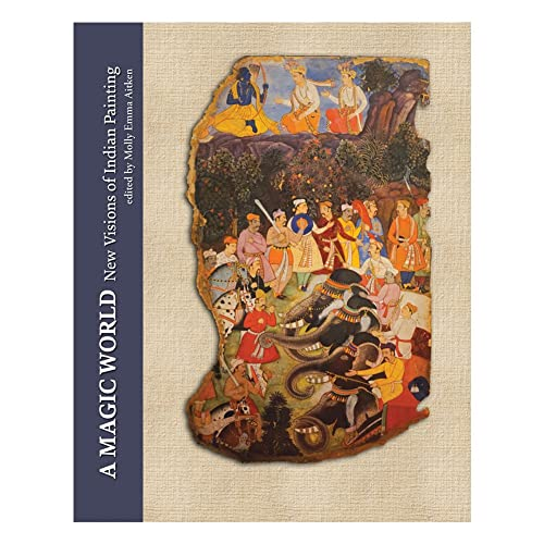 A Magic World: New Visions of Indian Painting in Tribute to Ananda Coomaraswamy's Rajput Painting of 1916