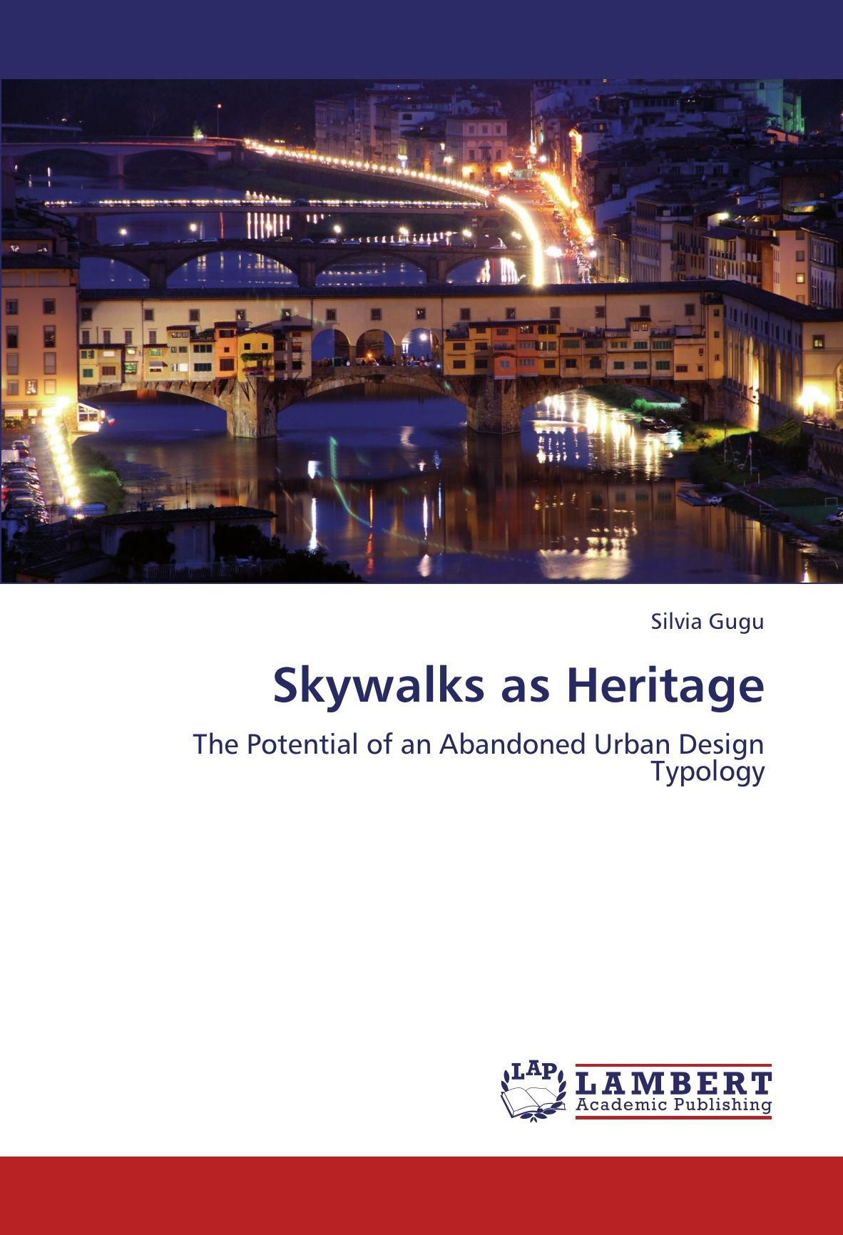 Skywalks as Heritage: The Potential of an Abandoned Urban Design Typology ebook