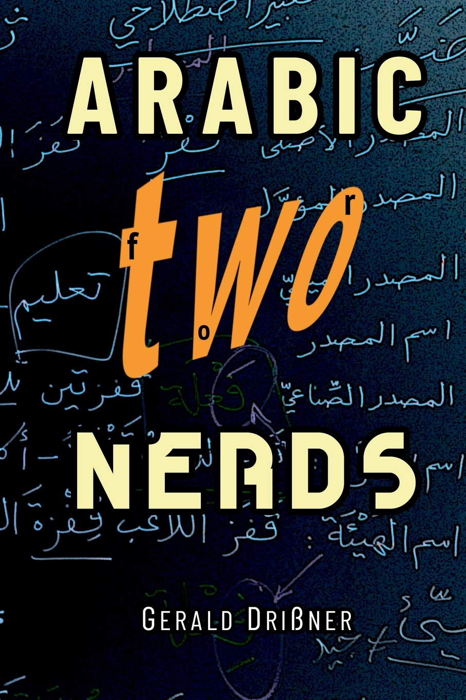 Arabic for Nerds 2: A Grammar Compendium - 450 Questions about