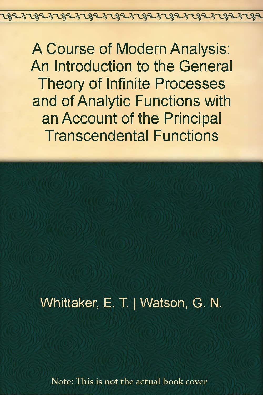 A Course of Modern Analysis: E. T. Whittaker, G. N. Watson: 9780521091893:  Amazon.com: Books
