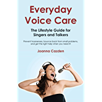 Everyday Voice Care: The Lifestyle Guide for Singers and Talkers (English Edition)