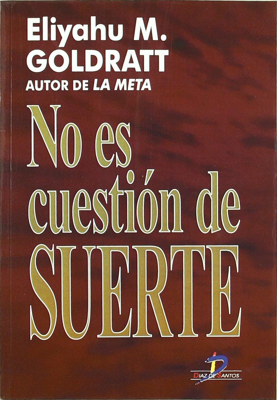 No Es Cuestion De Suerte (spanish Edition): Eliyahu Goldratt:  9788479782009: Amazon: Books
