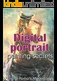 Digital portrait painting secrets - Digital Portraits Made Easy