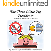 The Three Little Pig Presidents: A Modern American Fairy Tale