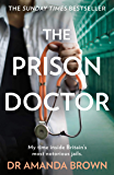 The Prison Doctor: My time inside Britain's most notorious jails. THE HONEST, UNBELIEVABLE TRUE STORY AND A SUNDAY TIMES BEST SELLING AUTOBIOGRAPHY
