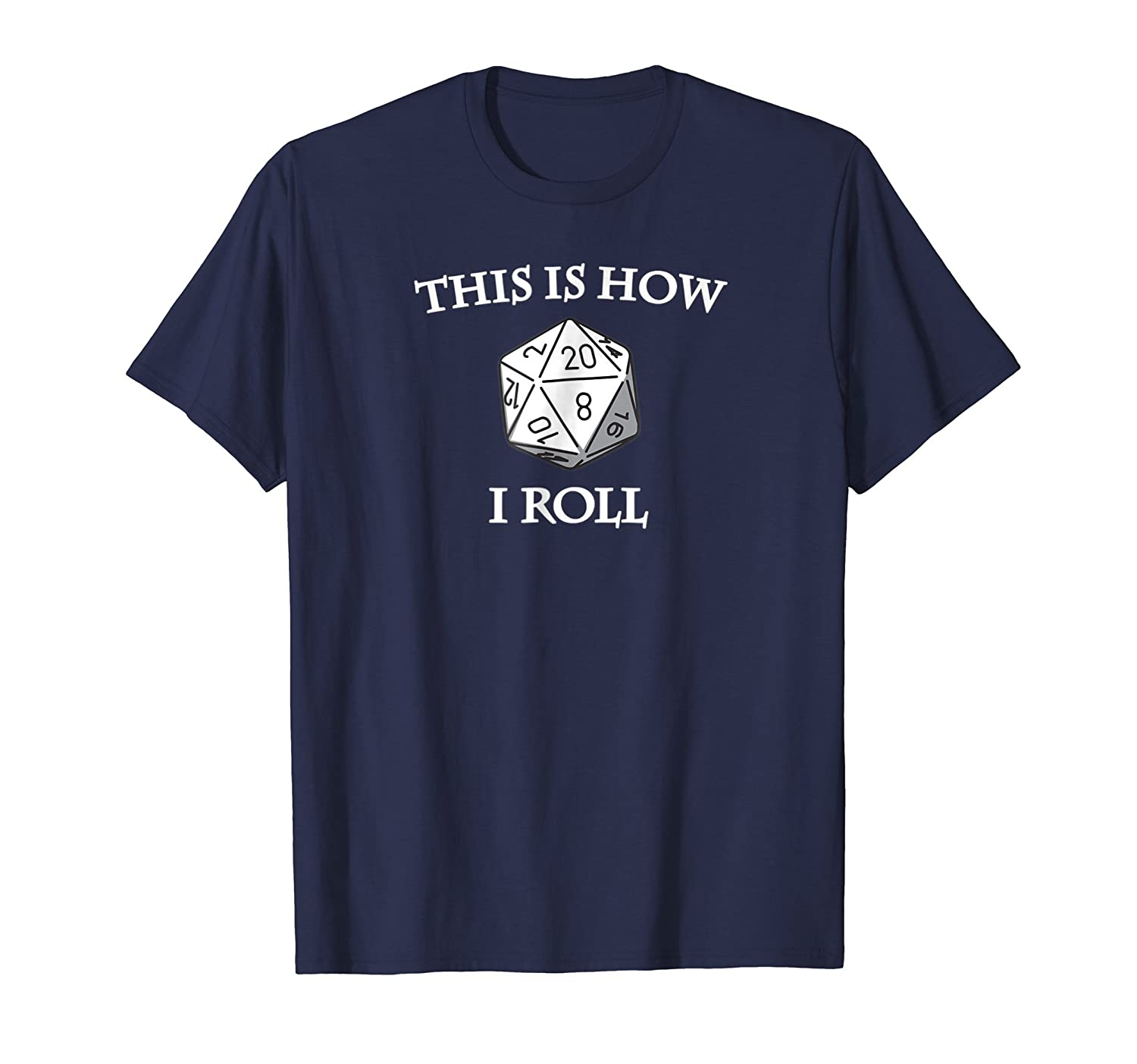 D20 This Is How I Roll RPG Dungeons Game Tee Shirt