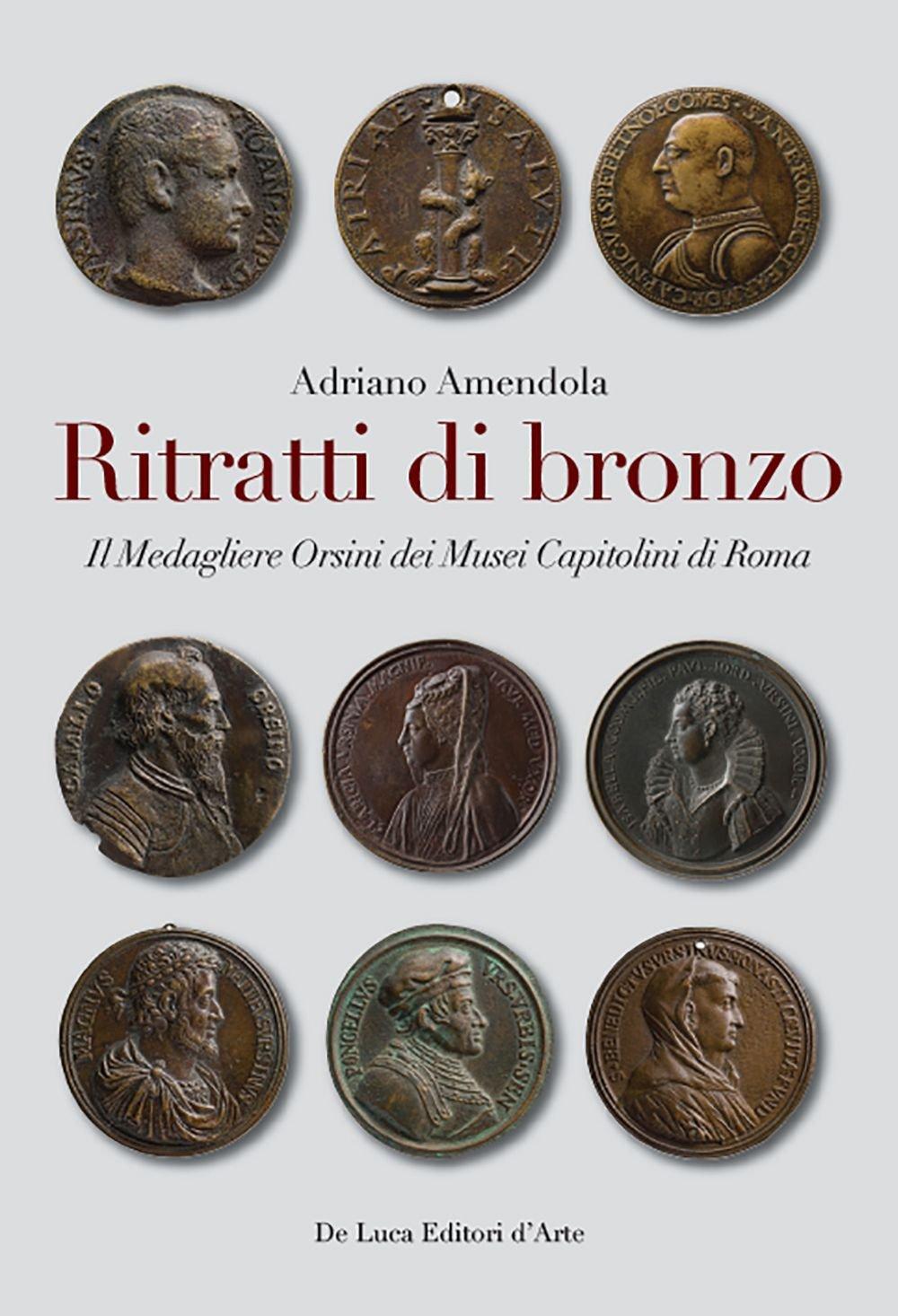 """Adriano Amendola, """"""""Ritratti di Bronzo. Il Medagliere Orsini dei Musei Capitolini di Roma"""" (De Luca editori)"""