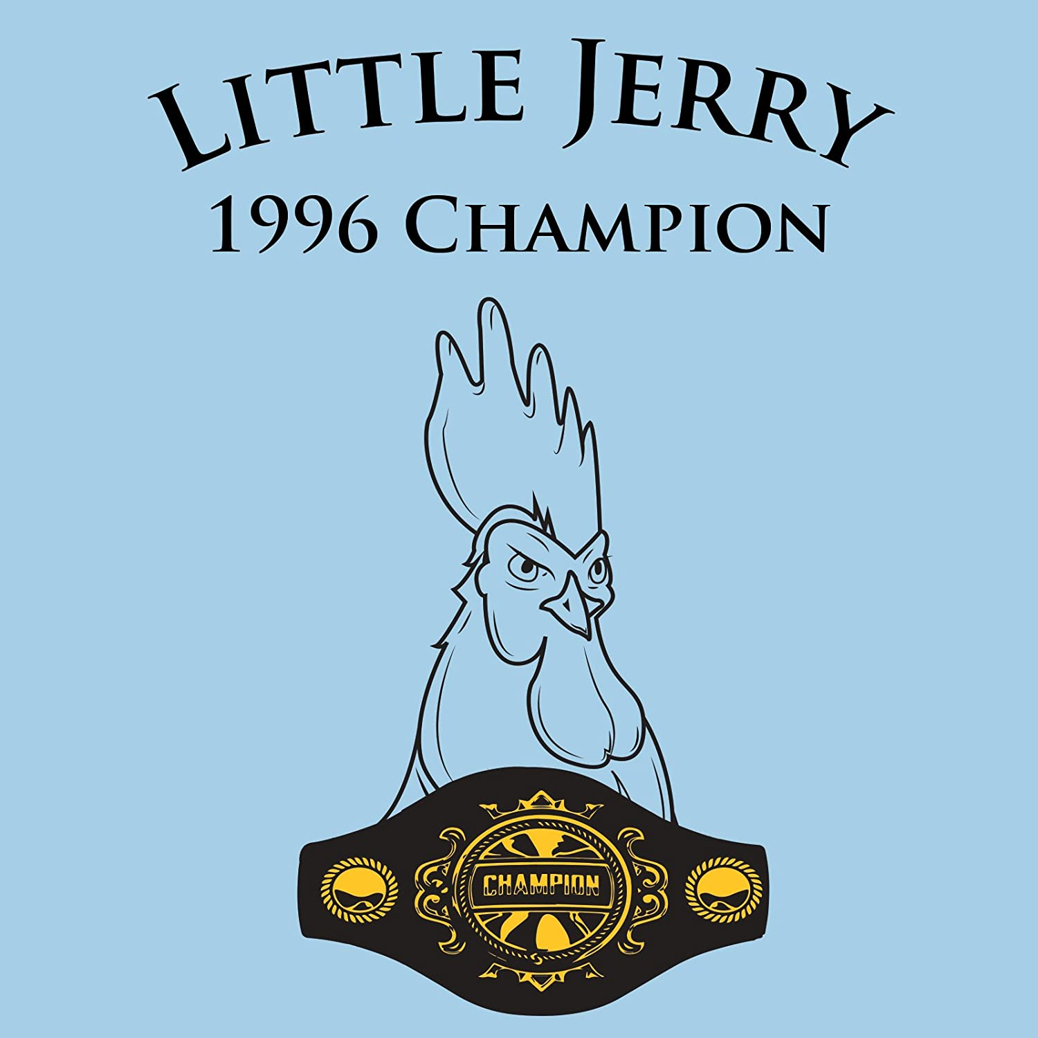 267d267f Amazon.com: Little Jerry - Funny Chicken Rooster Champion TV Show T Shirt:  Clothing