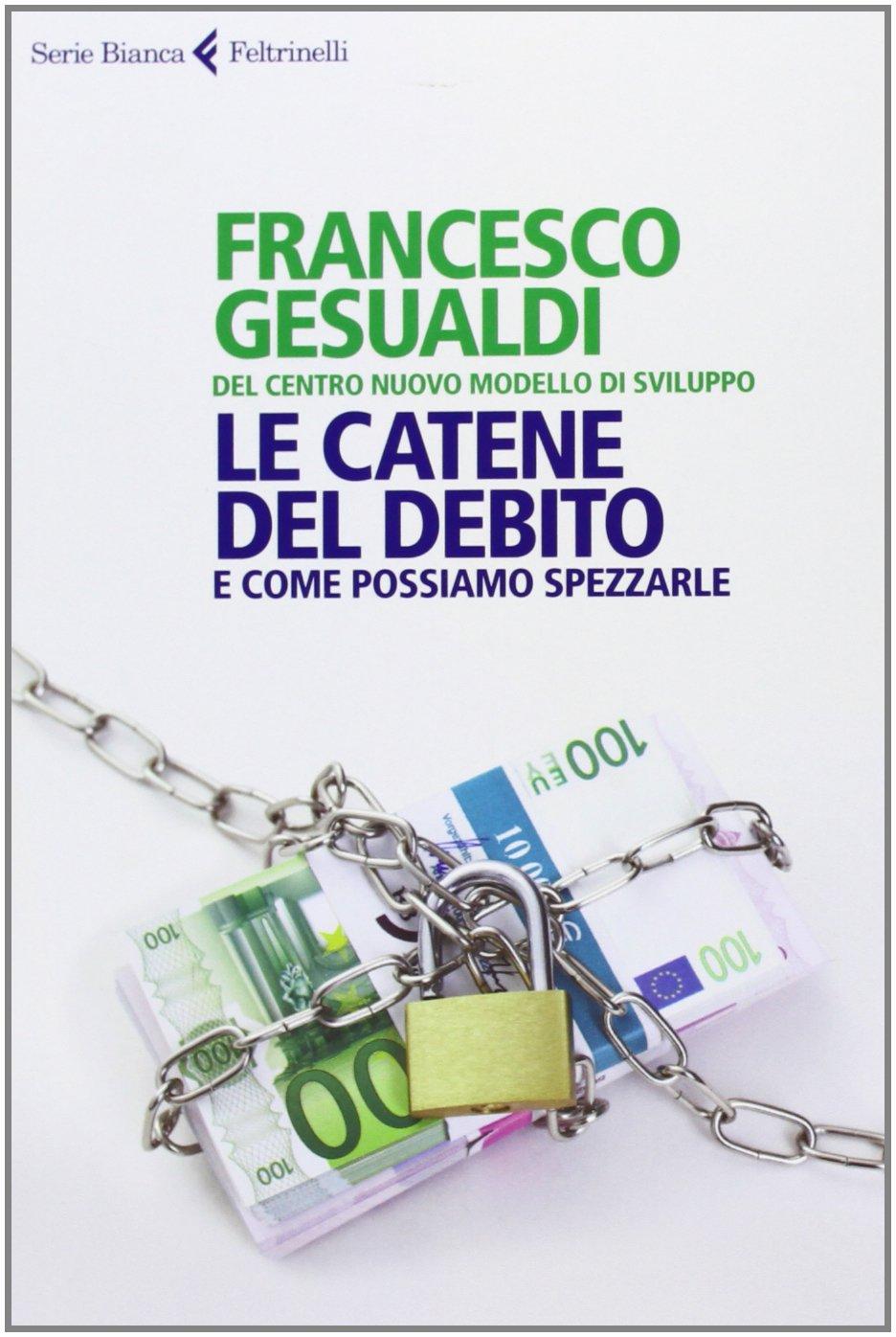 Le catene del debito. E come possiamo spezzarle Copertina flessibile – 9 ott 2013 Francesco Gesualdi Feltrinelli 8807172682 ECONOMIA