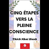 Cinq Étapes Vers La Pleine Conscience : Cinq Étapes Dorées Pour Vivre L'instant Et Profiter De Votre Vie Sans Stress…