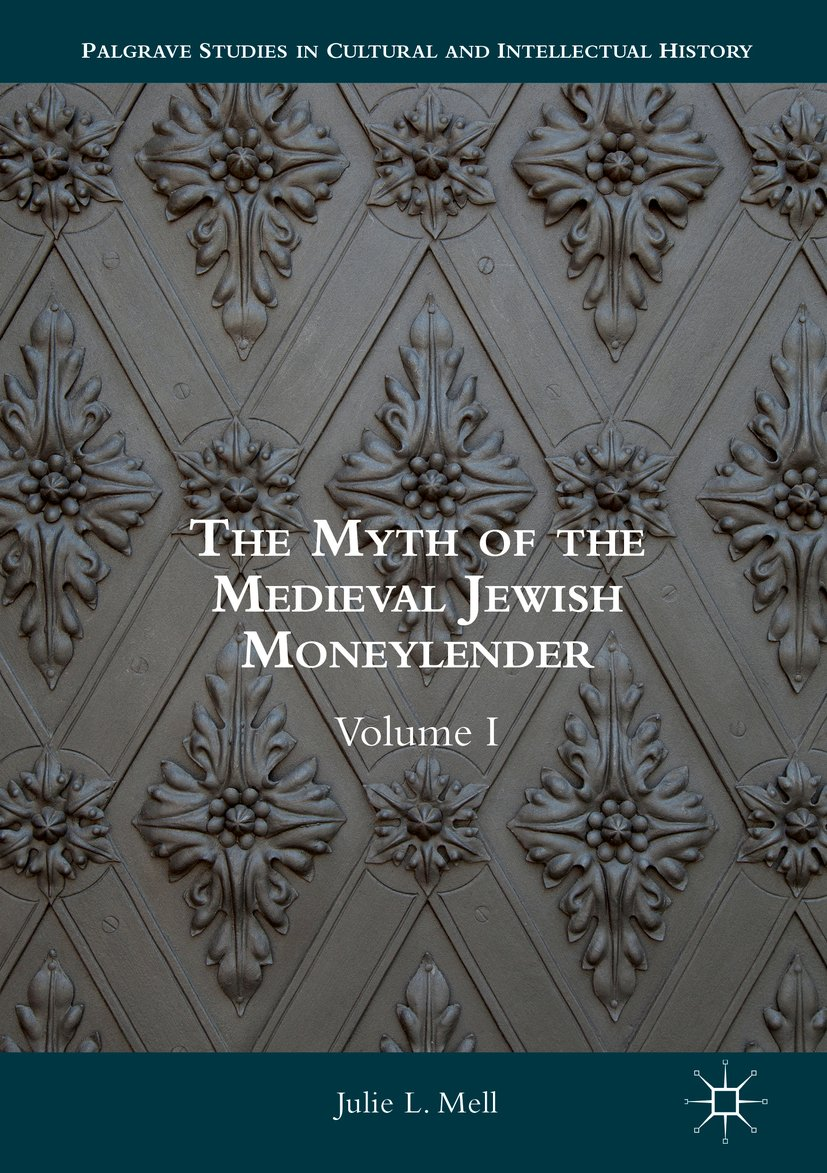 The Myth of the Medieval Jewish Moneylender: Volume I (Palgrave Studies in Cultural and Intellectual History Book 1) (English Edition)