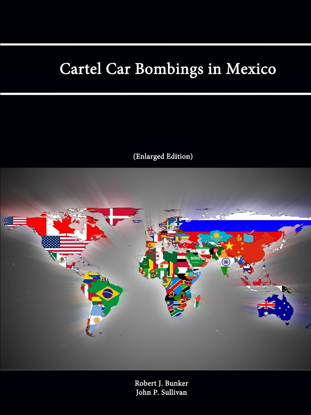 Cartel Car Bombings in Mexico: Robert J. Bunker, John P ...