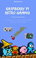 Raspberry Pi Retro Gaming: The Practical Guide To