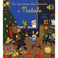 Le mie prime arie classiche di Natale. Libro sonoro. Ediz. a colori