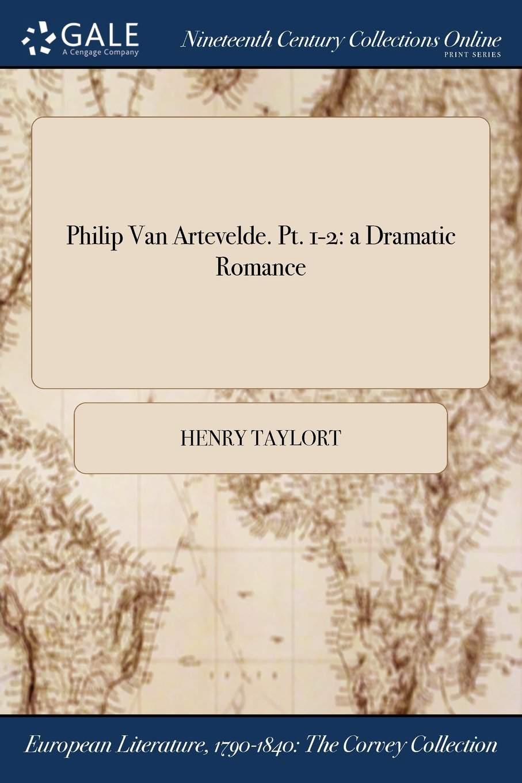 Philip Van Artevelde. Pt. 1-2: a Dramatic Romance PDF