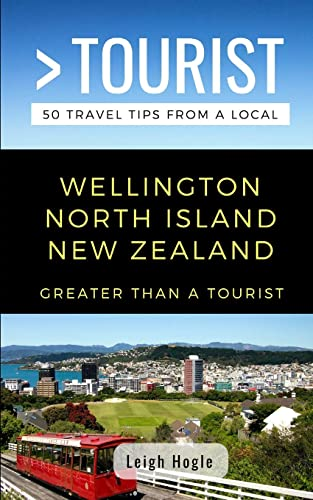 Greater Than a Tourist  Wellington North Island New Zealand: 50 Travel Tips from a Local