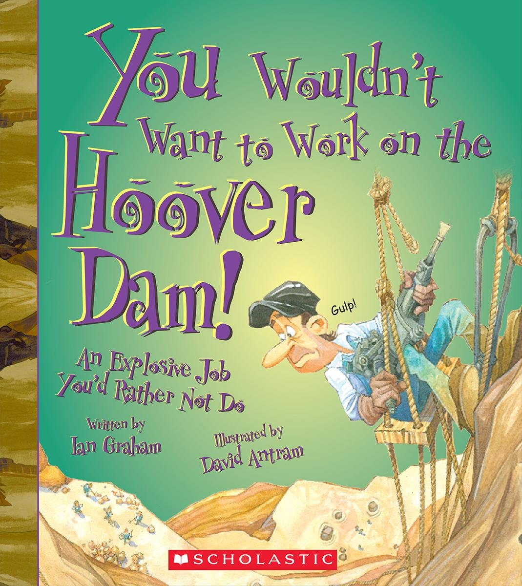 you wouldn t want to work on the hoover dam ian graham david you wouldn t want to work on the hoover dam ian graham david antram 9780531209462 com books