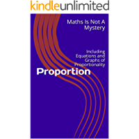 Proportion: Including Equations and Graphs of Proportionality (Maths Is Not A Mystery Book 54) (English Edition)