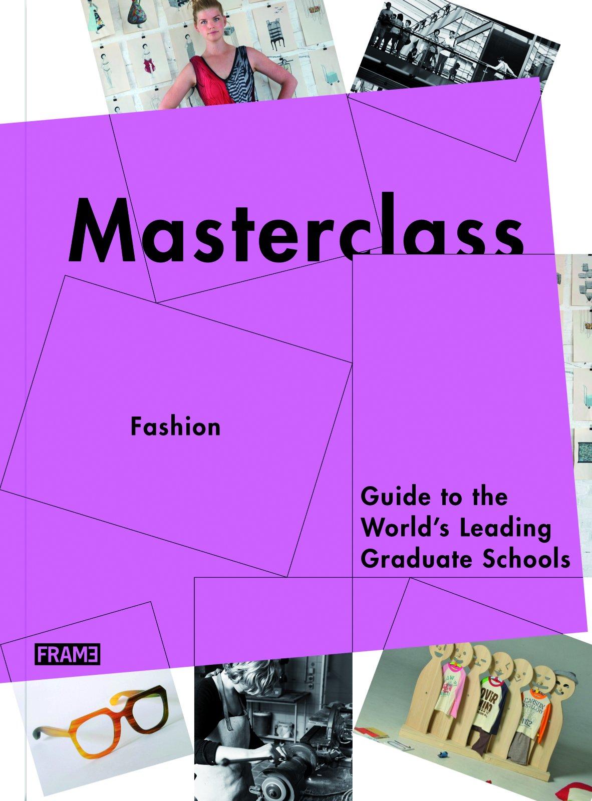 Read Online Masterclass: Fashion Design: Guide to the World's Leading Schools PDF