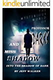 Into The Shadow Of Dark : A Short Story Introdcution (The Mysterious World Of Professor Darkk And Miss Shadow Book 0)