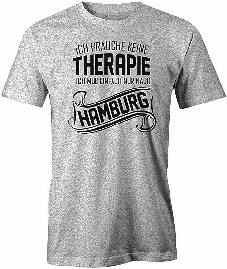 e2d3a1b349d905 Ich brauche keine Therapie - Ich muss einfach nur nach Hamburg - HERREN T- SHIRT  Amazon.de  Bekleidung