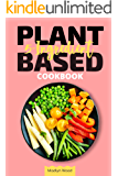 5-Ingredient Plant-Based Cookbook: Delicious and quick recipes for those who value their time. A guide to a plant-based diet to improve your health and weight loss