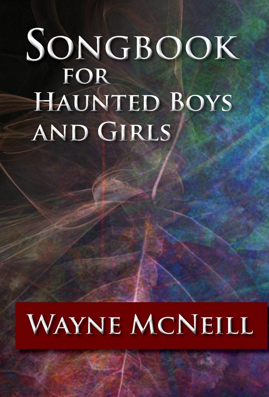 Songbook for Haunted Boys and Girls: Wayne McNeill: 9780979393570:  Amazon.com: Books