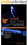 'No Bull' Music Theory for Guitarists: Master the Essential Knowledge all Guitarists Need to Know (with downloadable audio lessons)