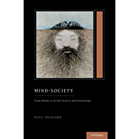 Mind-Society: From Brains to Social Sciences and Professions (Treatise on Mind and Society) (Oxford Series on Cognitive Models and Architectures)