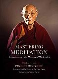 Mastering Meditation: Instructions on Calm Abiding and Mahamudra