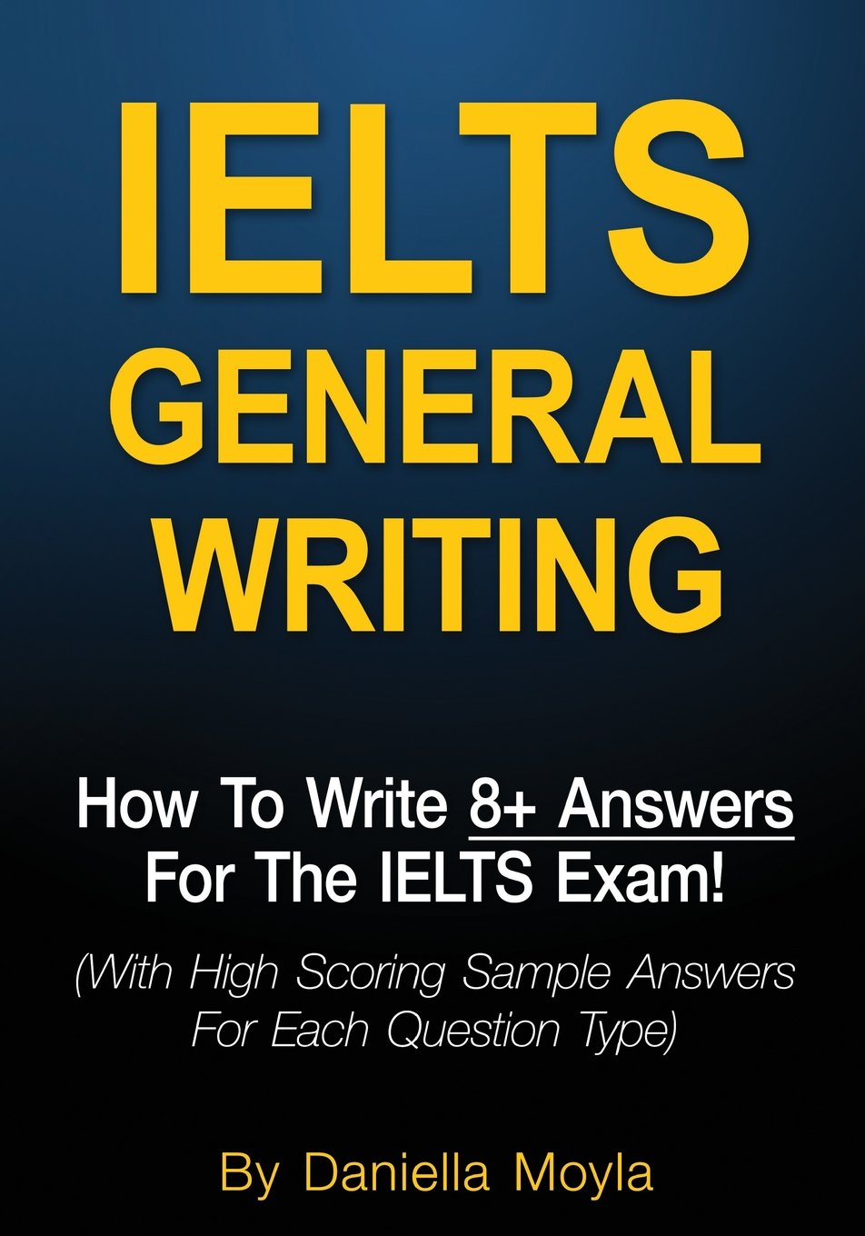 IELTS General Writing: How To Write 8+ Answers For The IELTS