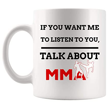 Amazon com: If Want Me Listen To You Talk About MMA Mug Coffee Cup