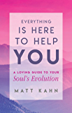Everything Is Here to Help You: A Loving Guide to Your Soul's Evolution (English Edition)